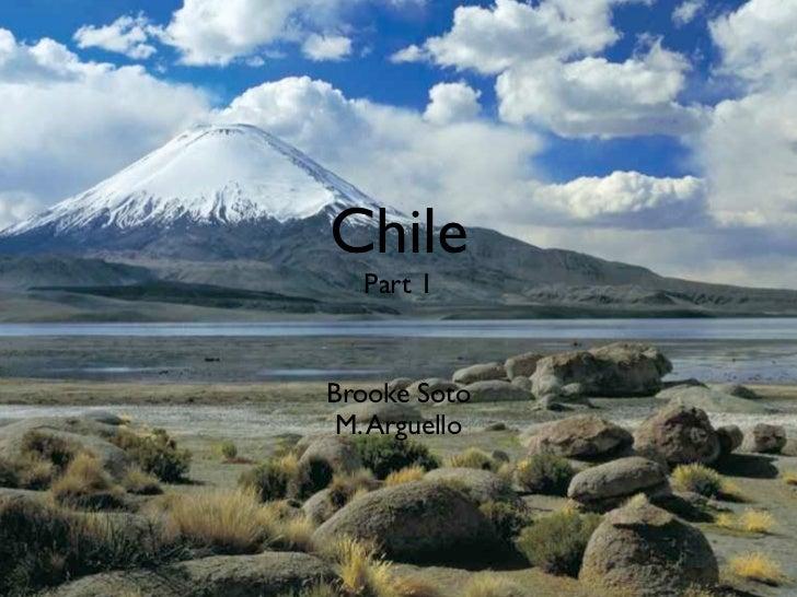 Chile   Part 1Brooke Soto M. Arguello