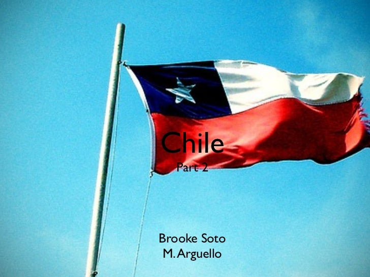 Chile   Part 2Brooke Soto M. Arguello