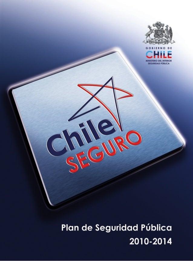 CHILE SEGURO 3 El Gobierno del Presidente Sebastián Piñera se ha propues- to construir un Chile en el que todos sus ciudad...