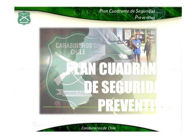 Plan Cuadrante de Seguridad Preventiva PLAN CUADRANTEPLAN CUADRANTE Carabineros de Chile PLAN CUADRANTEPLAN CUADRANTE DE S...