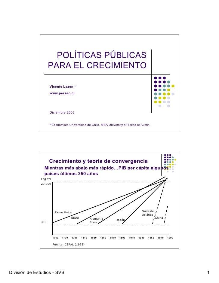 POLÍTICAS PÚBLICAS       PARA EL CRECIMIENTO        Vicente Lazen *       www.perseo.cl           Diciembre 2003         *...
