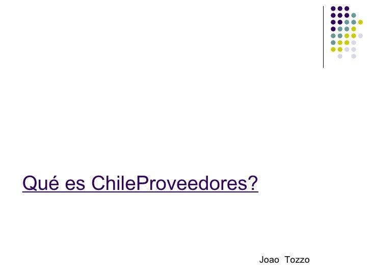 Qué es ChileProveedores?   Joao  Tozzo