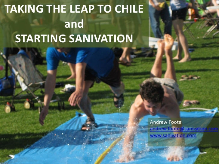 TAKING THE LEAP TO CHILE          and  STARTING SANIVATION                           Andrew Foote                         ...