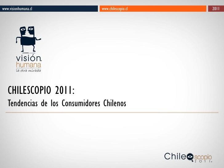 www.visionhumana.cl              www.chilescopio.cl   2011   CHILESCOPIO 2011:   Tendencias de los Consumidores Chilenos