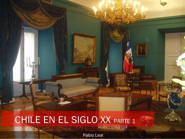CHILE EN EL SIGLO XX PARTE 1 Pablo Leal