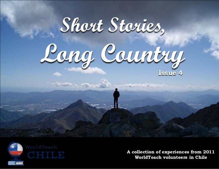 Short Stories,Long Country                      Issue 4         A collection of experiences from 2011            WorldTeac...