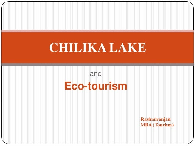 CHILIKA LAKE and  Eco-tourism Rashmiranjan MBA (Tourism)