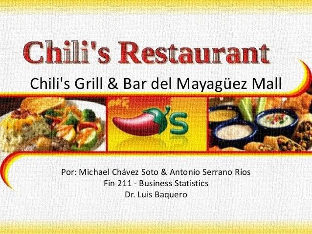 Chili's Grill & Bar del Mayagüez Mall Por: Michael Chávez Soto & Antonio Serrano Ríos Fin 211 - Business Statistics Dr. Lu...