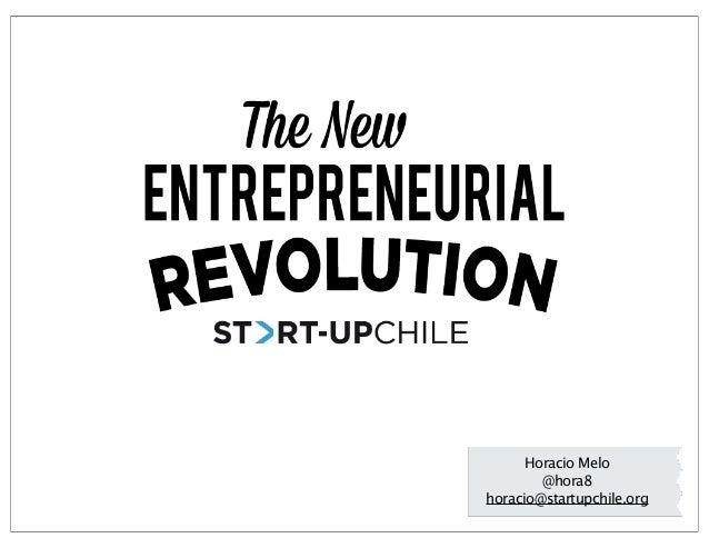 Horacio Melo @hora8 horacio@startupchile.org