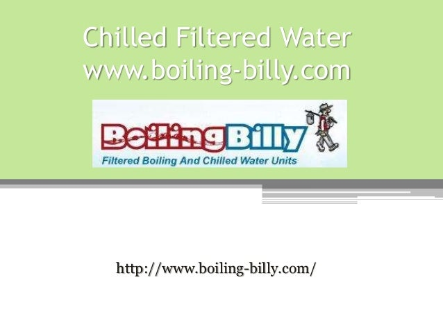 Chilled Filtered Water www.boiling-billy.com http://www.boiling-billy.com/
