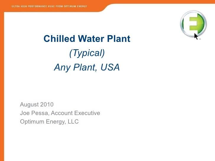 <ul><li>Chilled Water Plant </li></ul><ul><li>(Typical) </li></ul><ul><li>Any Plant, USA </li></ul><ul><li>August 2010 </l...