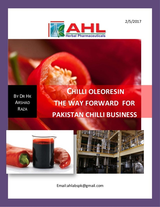 2/5/2017 Email:ahlabspk@gmail.com BY DR HK ARSHAD RAZA CHILLI OLEORESIN THE WAY FORWARD FOR PAKISTAN CHILLI BUSINESS