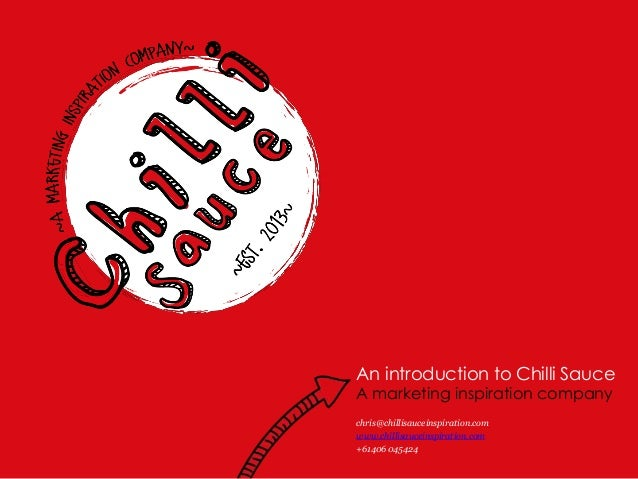 An introduction to Chilli SauceA marketing inspiration companychris@chillisauceinspiration.comwww.chillisauceinspiration.c...