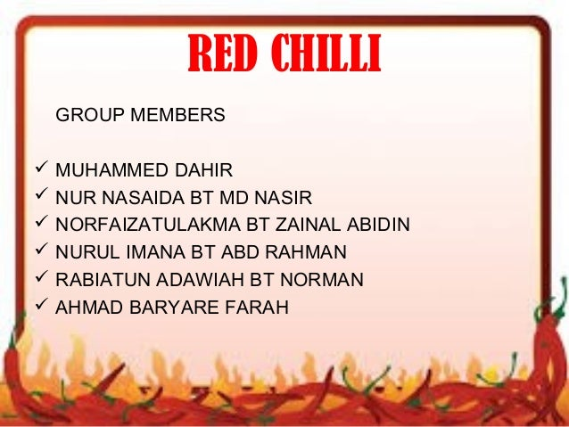 RED CHILLI GROUP MEMBERS  MUHAMMED DAHIR  NUR NASAIDA BT MD NASIR  NORFAIZATULAKMA BT ZAINAL ABIDIN  NURUL IMANA BT AB...