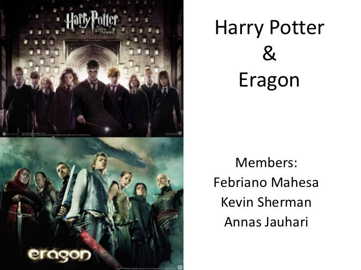 Harry Potter     &  Eragon   Members:Febriano Mahesa Kevin Sherman  Annas Jauhari
