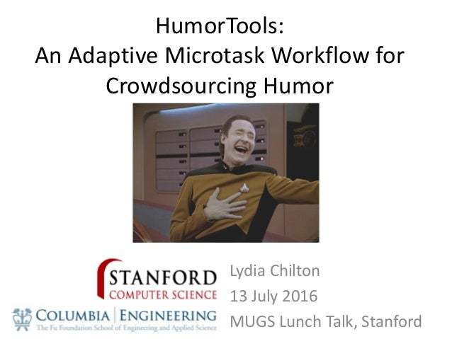 HumorTools: An Adaptive Microtask Workflow for Crowdsourcing Humor Lydia Chilton 13 July 2016 MUGS Lunch Talk, Stanford