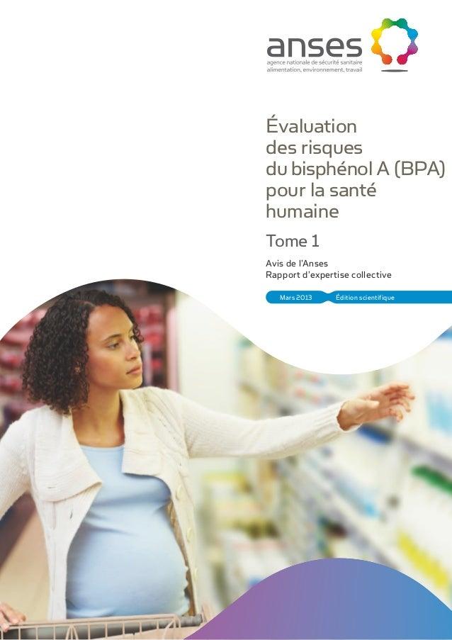 Évaluationdes risquesdu bisphénol A (BPA)pour la santéhumaineTome 1Avis de l'AnsesRapport d'expertise collective   Mars 20...