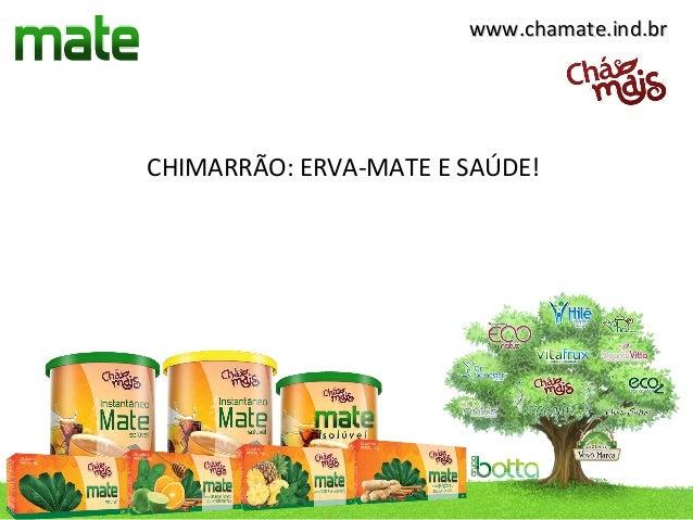 www.chamate.ind.brCHIMARRÃO: ERVA-MATE E SAÚDE!