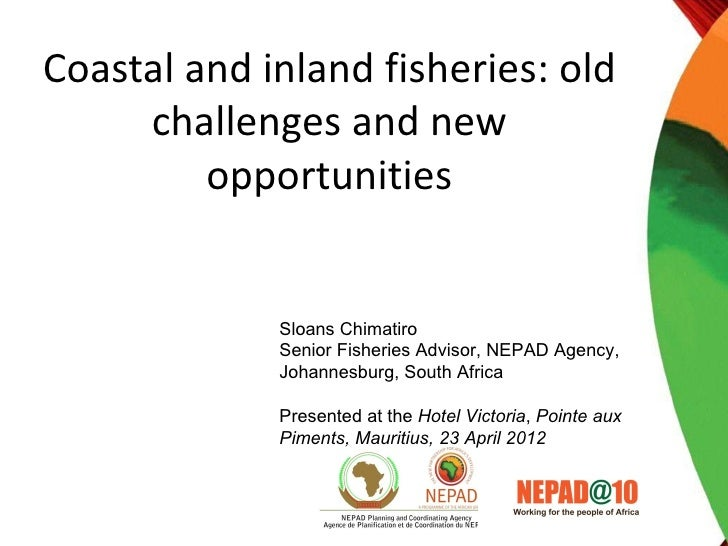 Coastal and inland fisheries: old     challenges and new         opportunities             Sloans Chimatiro             Se...