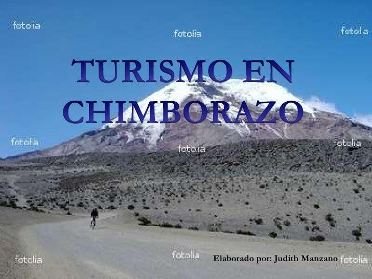 TURISMO EN <br />CHIMBORAZO<br />Elaborado por: Judith Manzano<br />