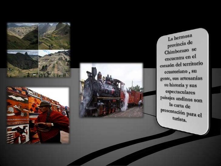 La hermosa provincia de Chimborazo  se encuentra en el corazón del territorio ecuatoriano , su gente, sus artesanías su hi...