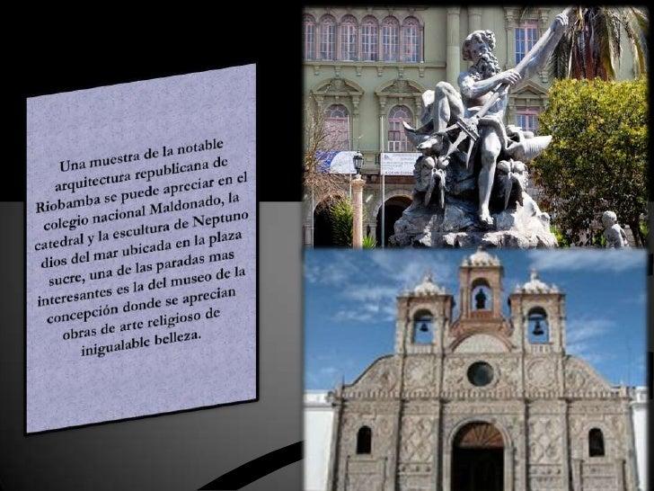 Una muestra de la notable arquitectura republicana de Riobamba se puede apreciar en el colegio nacional Maldonado, la cate...