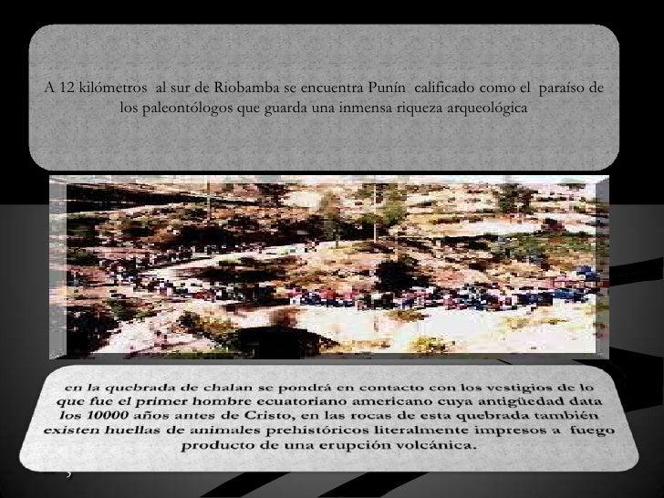 A 12 kilómetros  al sur de Riobamba se encuentra Punín  calificado como el  paraíso de los paleontólogos que guarda una in...