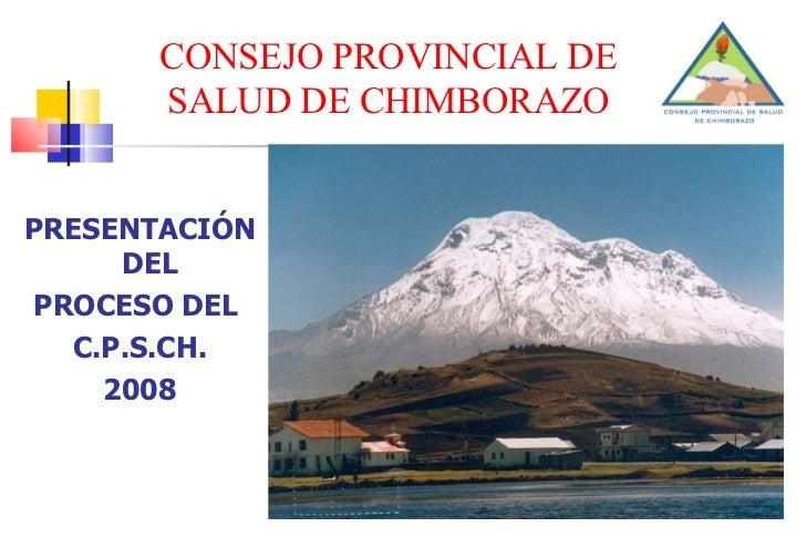 <ul><li>PRESENTACIÓN DEL  </li></ul><ul><li>PROCESO DEL  </li></ul><ul><li>C.P.S.CH. </li></ul><ul><li>2008 </li></ul>CONS...