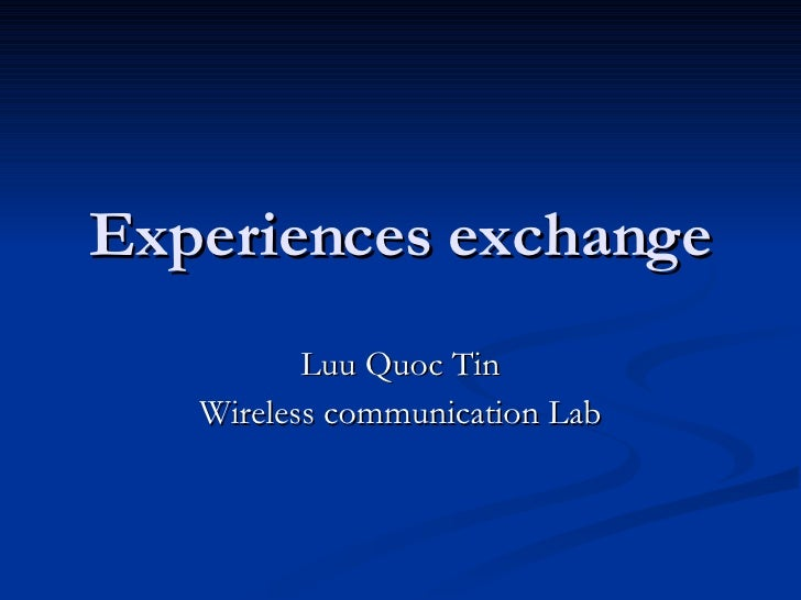 Experiences exchange Luu Quoc Tin Wireless communication Lab