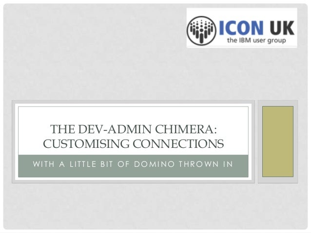 THE DEV-ADMIN CHIMERA: CUSTOMISING CONNECTIONS WITH A LITTLE BIT OF DOMINO THROWN IN