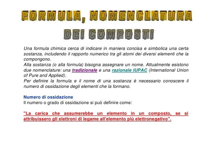 Una formula chimica cerca di indicare in maniera concisa e simbolica una certa sostanza, includendo il rapporto numerico t...