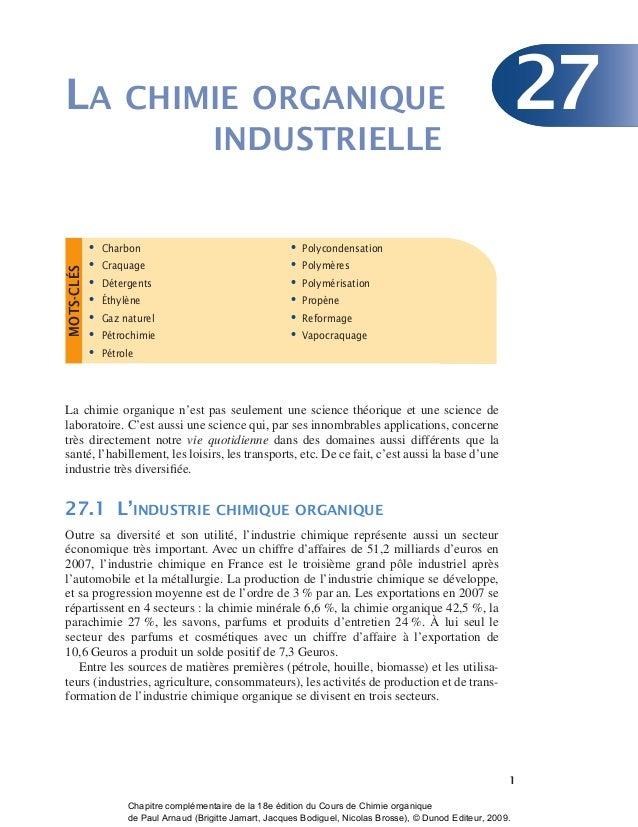 1 LA CHIMIE ORGANIQUE 27 INDUSTRIELLE La chimie organique n'est pas seulement une science théorique et une science de labo...