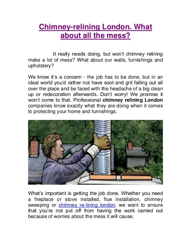 Chimney-relining London. What about all the mess? It really needs doing, but won't chimney relining make a lot of mess? Wh...