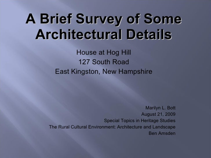 A Brief Survey of Some Architectural Details House at Hog Hill 127 South Road East Kingston, New Hampshire Marilyn L. Bott...