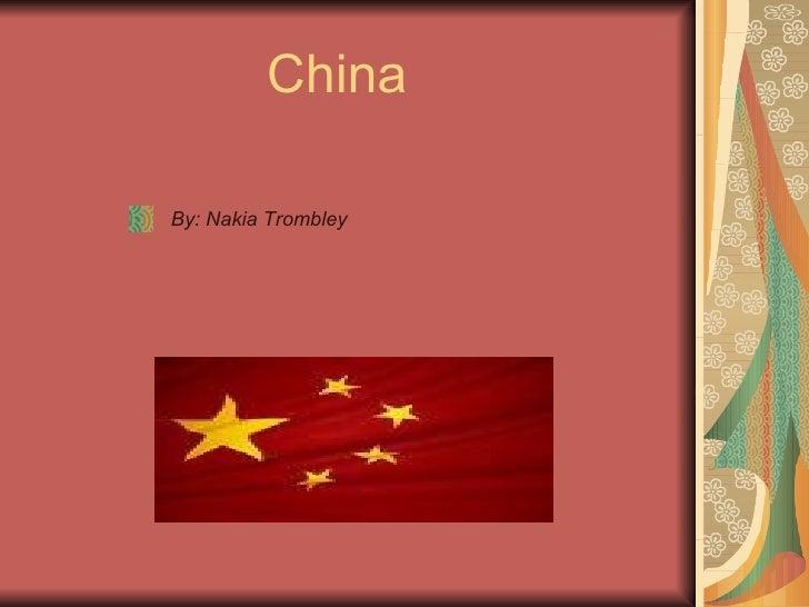 China <ul><li>By: Nakia Trombley </li></ul>