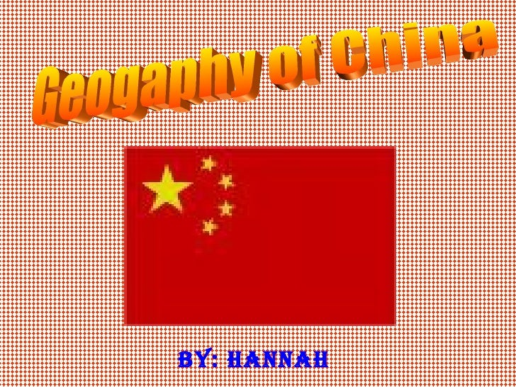 By: Hannah  Geogaphy of China