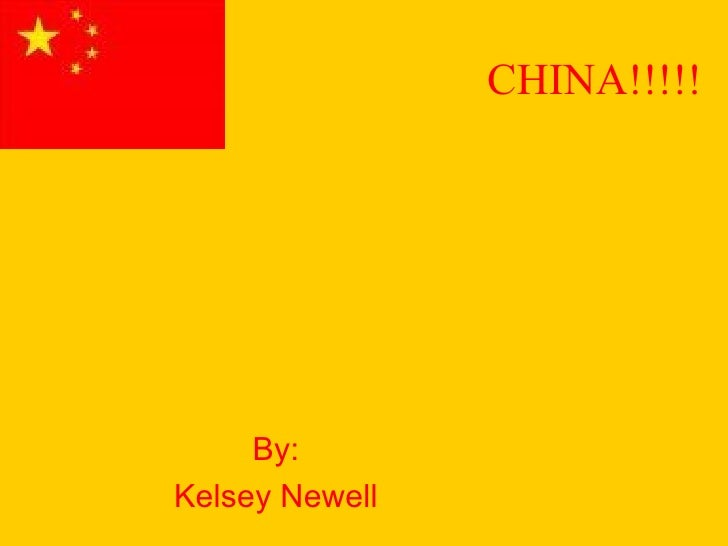 CHINA!!!!! By: Kelsey Newell
