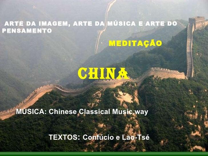 ARTE DA IMAGEM, ARTE DA MÚSICA E ARTE DO PENSAMENTO   MEDITAÇÃO CHINA TEXTOS :  Confúcio e Lao-Tsé MÚSICA: Chinese Classic...