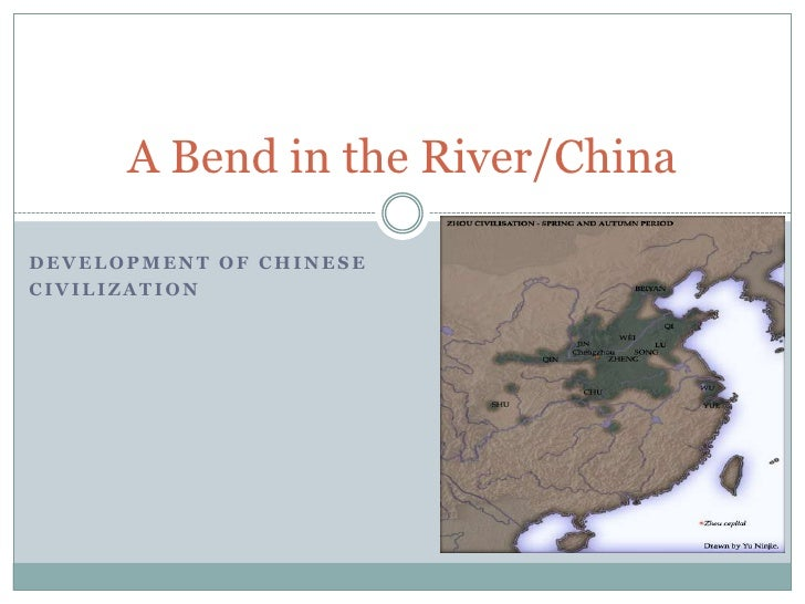 Development of Chinese<br />Civilization<br />A Bend in the River/China<br />