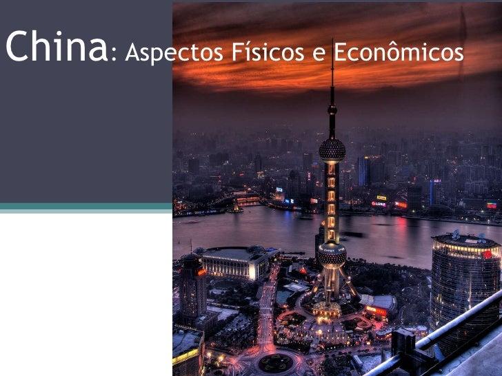 China : Aspectos Físicos e Econômicos