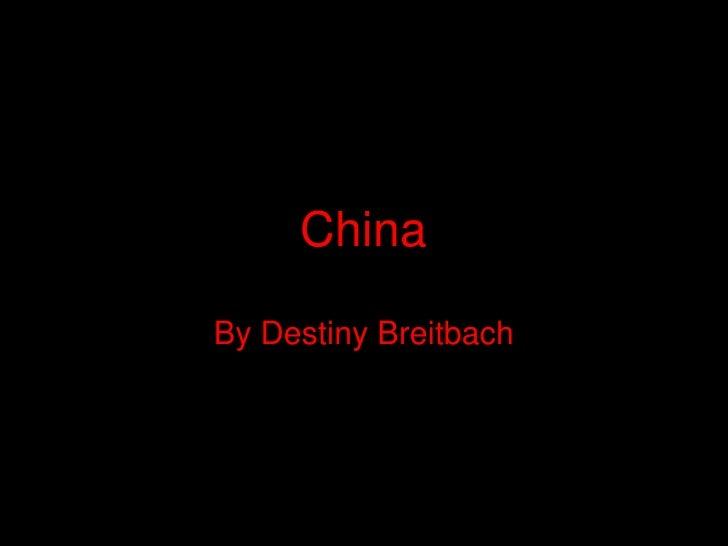 China<br />By Destiny Breitbach<br />