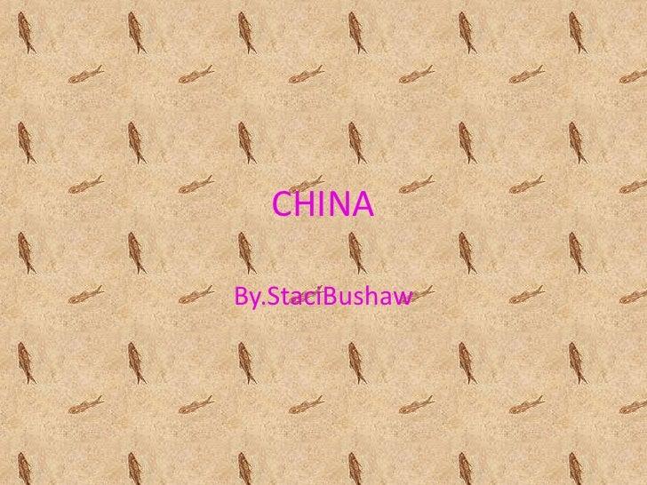 CHINA<br />By.StaciBushaw<br />