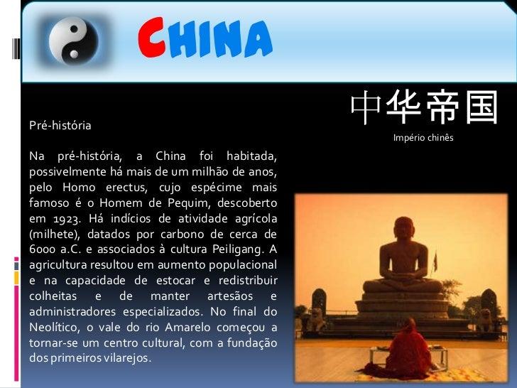 CHINA<br />中华帝国<br />Império chinês  <br />Pré-história<br />Na pré-história, a China foi habitada, possivelmente há mais ...