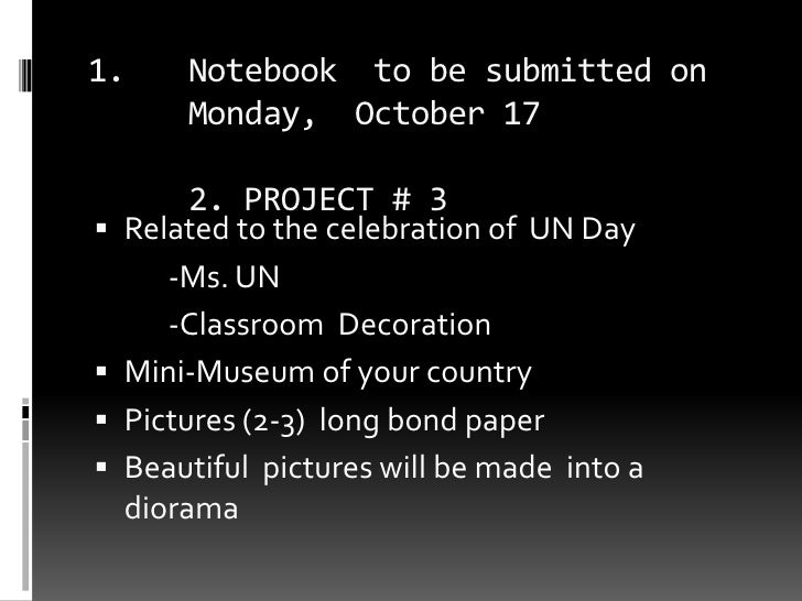 Notebook  to be submitted on Monday,  October 172. PROJECT # 3<br />Related to the celebration of  UN Day<br />-Ms. UN<b...
