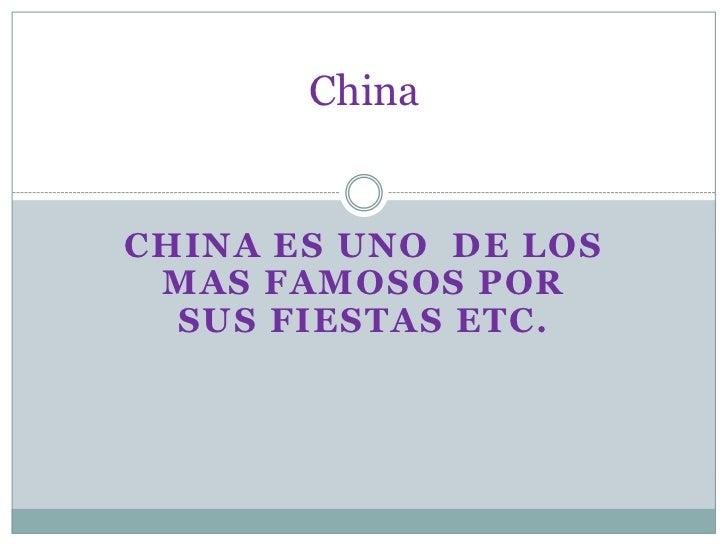 ChinaCHINA ES UNO DE LOS MAS FAMOSOS POR  SUS FIESTAS ETC.