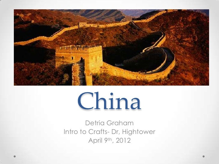 China        Detria GrahamIntro to Crafts- Dr, Hightower         April 9th, 2012