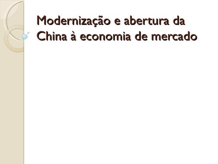 Modernização e abertura daChina à economia de mercado