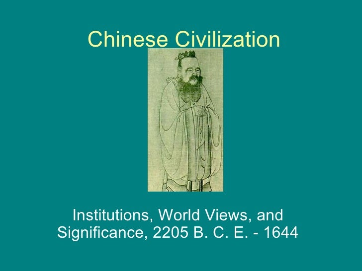 Chinese Civilization  Institutions, World Views, andSignificance, 2205 B. C. E. - 1644