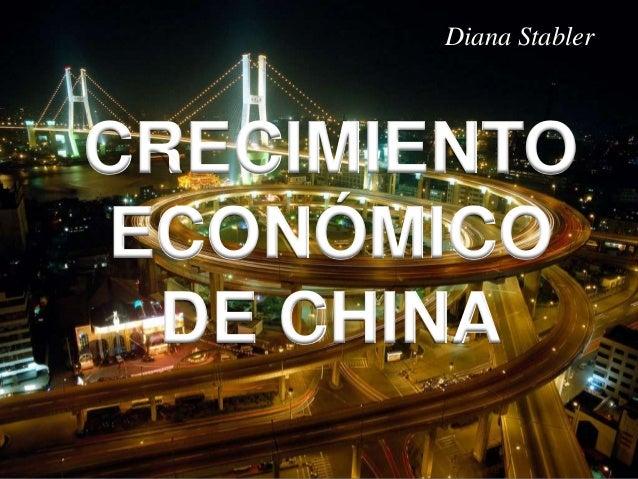 Diana StablerCRECIMIENTOECONÓMICO DE CHINA