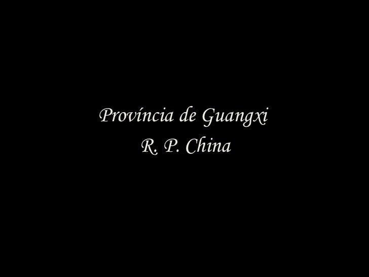 Província de Guangxi  R. P. China